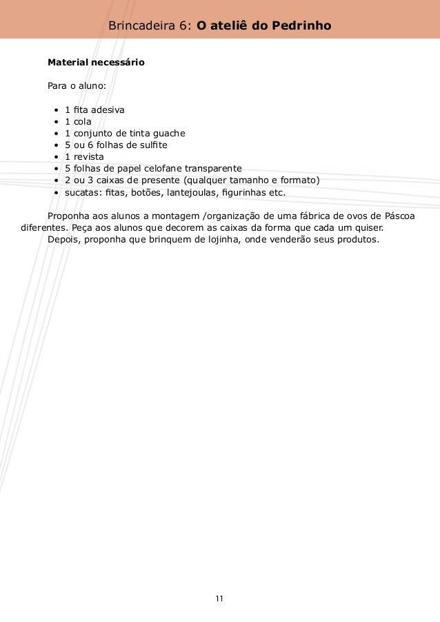 Brincadeira 6: O ateliê do Pedrinho     Material necessário     Para o aluno:       •  1 fita adesiva       •  1 cola...