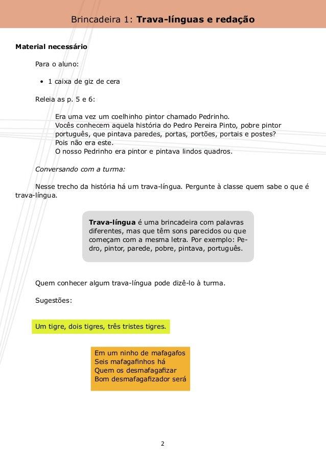 Brincadeira 1: Trava-línguas e redaçãoMaterial necessário    Para o aluno:      •  1 caixa de giz de cera    Releia as ...