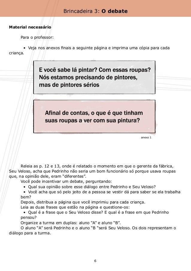 Brincadeira 3: O debateMaterial necessário     Para o professor:       •  Veja nos anexos finais a seguinte página e imp...