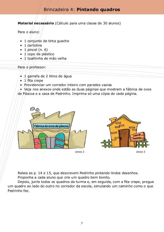 Brincadeira 4: Pintando quadros    Material necessário (Cálculo para uma classe de 30 alunos)    Para o aluno:      •  ...