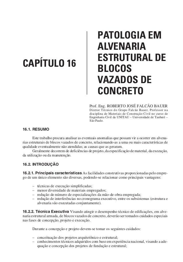 CAPÍTULO 16 PATOLOGIA EM ALVENARIA ESTRUTURAL DE BLOCOS VAZADOS DE CONCRETO Prof. Eng. ROBERTO JOSÉ FALCÃO BAUER Diretor T...