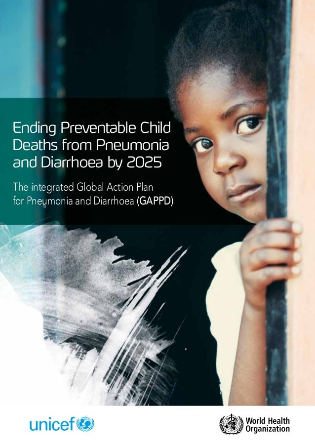 i The Integrated Global Action Plan for the Prevention and Control of Pneumonia and Diarrhoea (GAPPD) Ending Preventable C...