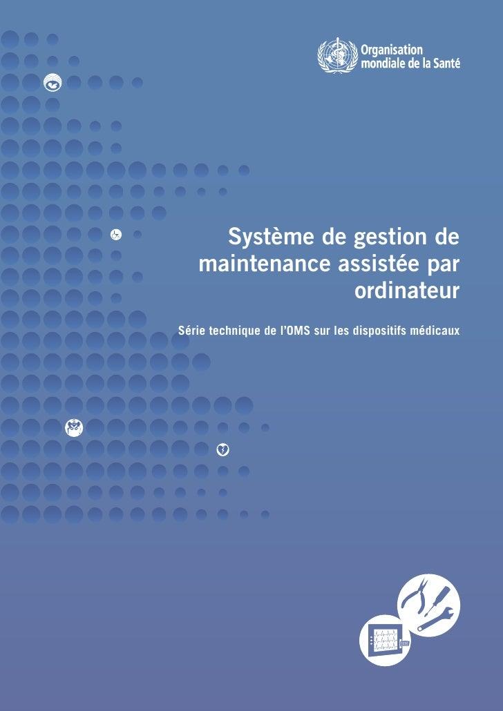 Système de gestion de   maintenance assistée par                ordinateurSérie technique de l'OMS sur les dispositifs méd...