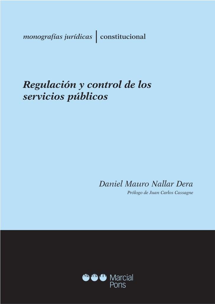 DANIEL MAURO NALLAR REGULACION Y CONTROLDE LOS SERVICIOS PUBLICOS             Prólogo de        Juan Carlos Cassagne      ...