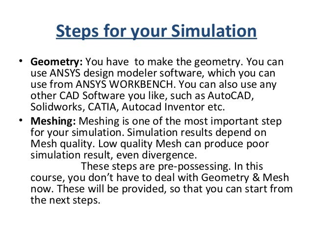 Steps for your Simulation • Physical Setup: It is done in the solver ANSYS. Your concentration will be to understand and p...