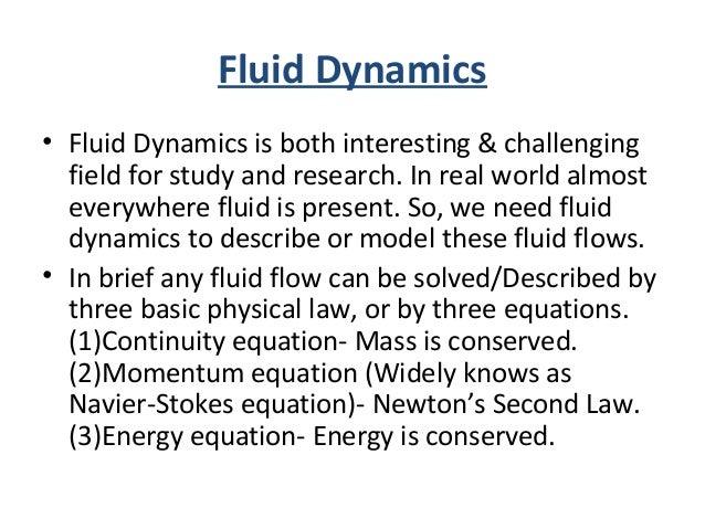 Fluid Dynamics • Fluid Dynamics is both interesting & challenging field for study and research. In real world almost every...