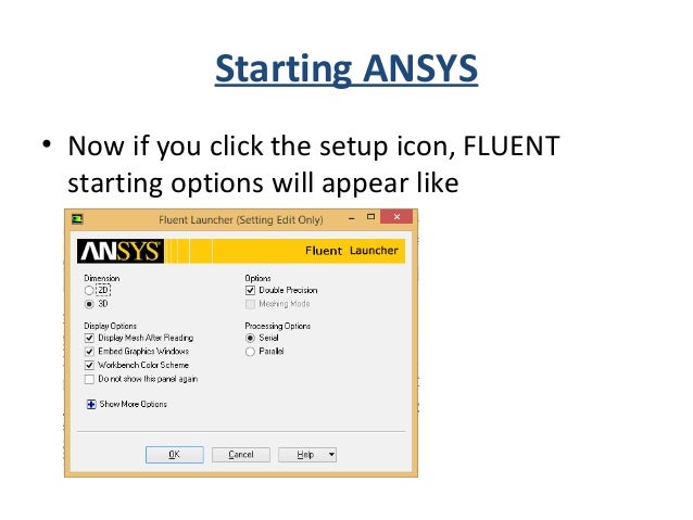 Starting FLUENT • Here you have to specify you solver about your geometry(2D/3D), and accuracy you want(click double preci...