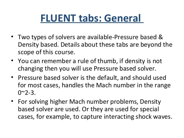 FLUENT tabs: Models ***Here you actually define the governing equation (or Model) you want to use to solve your problem. *...