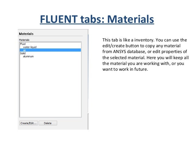 FLUENT tabs: Cell Zone condition Here you will select material form the material zone, to your cell zone. First, you have ...