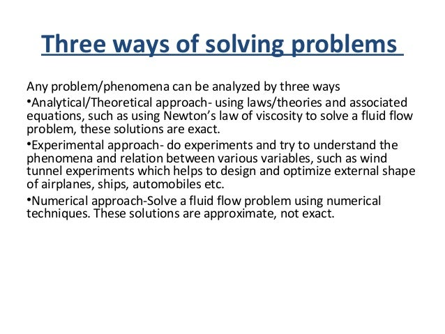 Three ways of solving problems Any problem/phenomena can be analyzed by three ways •Analytical/Theoretical approach- using...