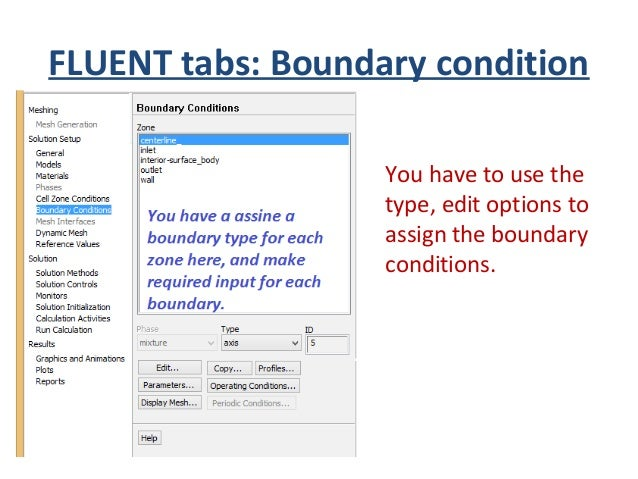 FLUENT tabs: Boundary condition • Here you have to select boundary type for each boundary(surface/edge/point) of your case...