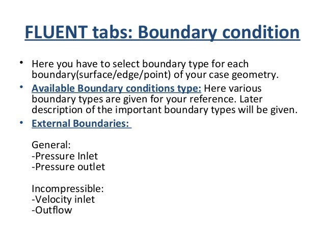 FLUENT tabs: Boundary condition Compressible -Mass flow inlet -Pressure far field Other -Wall -Symmetry -Axis -Periodic Sp...