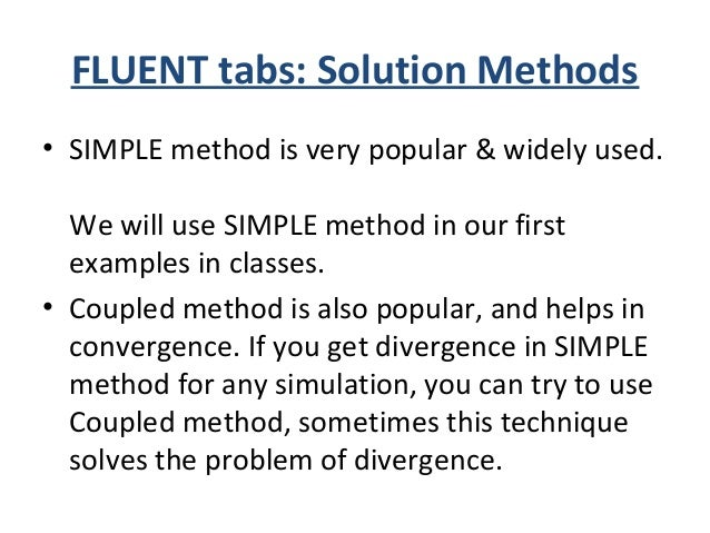 FLUENT tabs: Solution Control ***We will use default values in this tab. But if you get divergence under SIMPLE method, yo...
