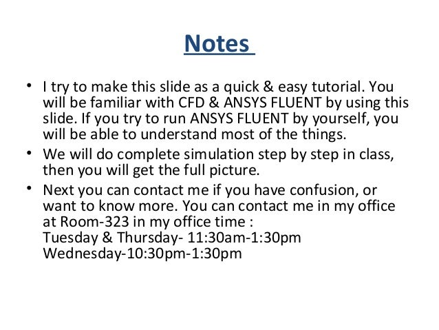 References • FLUENT Help, User's guide, Theory Guide. • http://www.ansys.com/Products/Simulation+Tec hnology/Fluid+Dynamic...