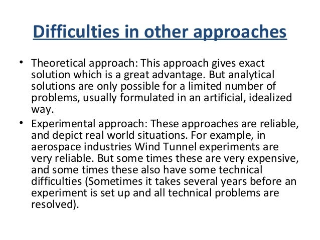 Difficulties in other approaches • Theoretical approach: This approach gives exact solution which is a great advantage. Bu...