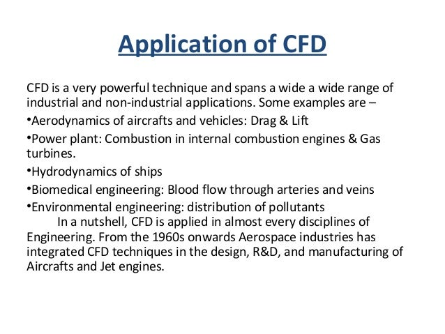 Application of CFD CFD is a very powerful technique and spans a wide a wide range of industrial and non-industrial applica...
