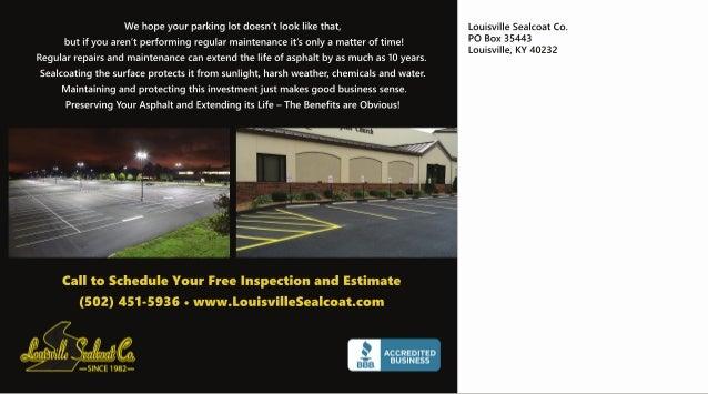 CalltoScheduleYourFreeInspectionandEstimate (502)451-5936•www.LouisvilleSealcoat.com Wehopeyourparkinglotdoesn'tlookliketh...