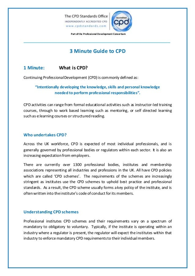 Part ofthe Professional Development Consortium 3 Minute Guide to CPD 1 Minute: What is CPD? Continuing ProfessionalDevelop...