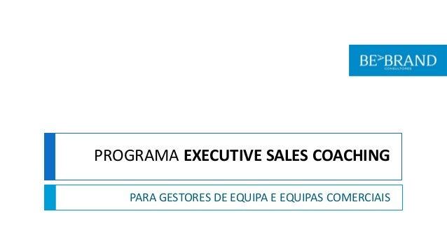 PROGRAMA EXECUTIVE SALES COACHING PARA GESTORES DE EQUIPA E EQUIPAS COMERCIAIS