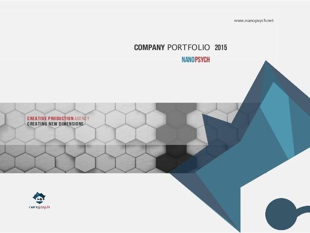 COMPANY PORTFOLIO 2015 nanopsych Creative production Agency Creating new dimensions www.nanopsych.net