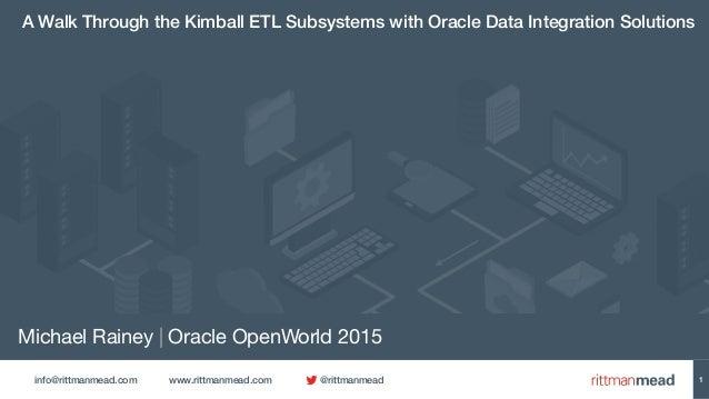 info@rittmanmead.com www.rittmanmead.com @rittmanmead Michael Rainey | Oracle OpenWorld 2015 A Walk Through the Kimball ET...