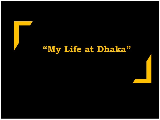 """My Life at Dhaka"""