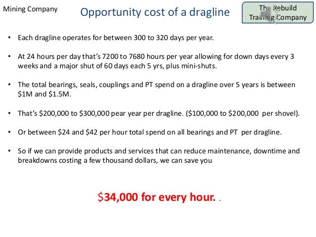 The Rebuild Training Company Mining Company Opportunity cost of a dragline • Each dragline operates for between 300 to 320...