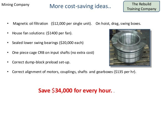 The Rebuild Training Company Mining Company More cost-saving ideas.. • Magnetic oil filtration ($12,000 per single unit). ...