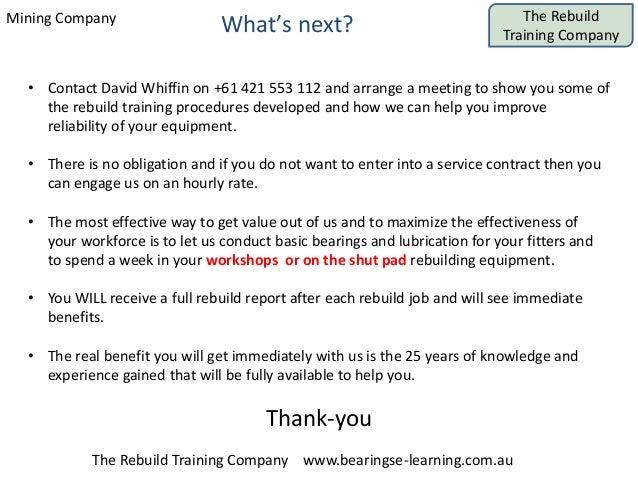 Mining Company The Rebuild Training Company The Rebuild Training Company www.bearingse-learning.com.au What's next? • Cont...