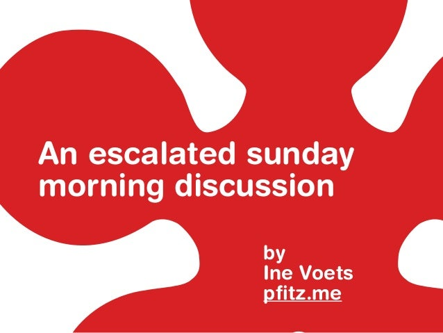 An escalated sunday morning discussion by Ine Voets pfitz.me