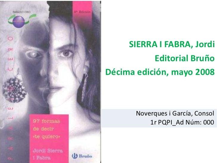 SIERRA I FABRA, Jordi           Editorial BruñoDécima edición, mayo 2008       Noverques i García, Consol           1r PQP...