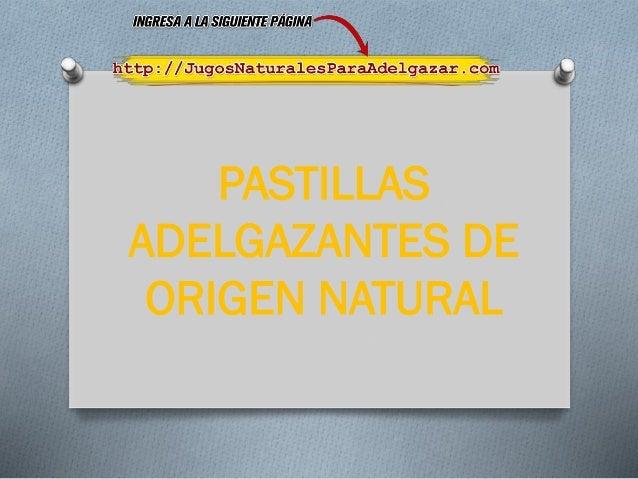 PASTILLAS ADELGAZANTES DE ORIGEN NATURAL
