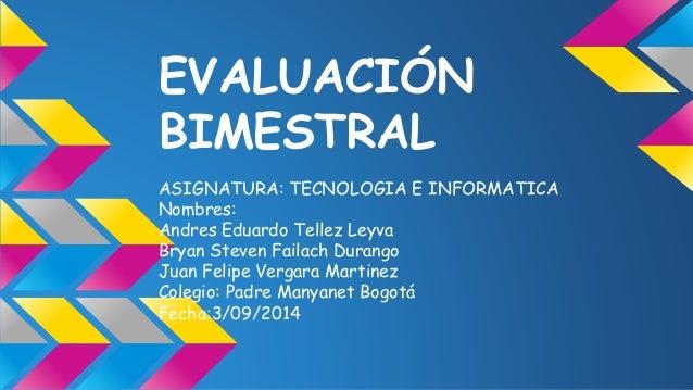 EVALUACIÓN  BIMESTRAL  ASIGNATURA: TECNOLOGIA E INFORMATICA  Nombres:  Andres Eduardo Tellez Leyva  Bryan Steven Failach D...