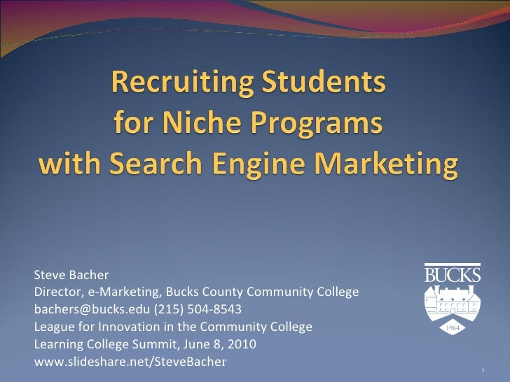 Steve Bacher Director, e-Marketing, Bucks County Community College bachers@bucks.edu (215) 504-8543  League for Innovation...
