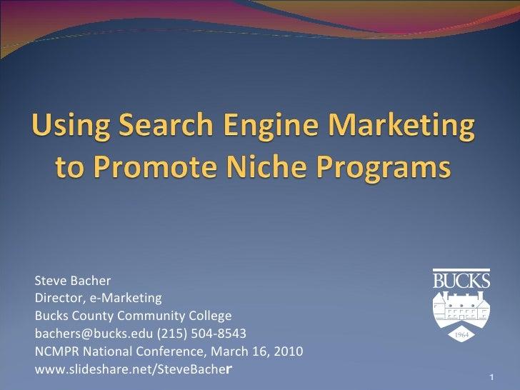 Steve Bacher Director, e-Marketing Bucks County Community College bachers@bucks.edu (215) 504-8543  NCMPR National Confere...