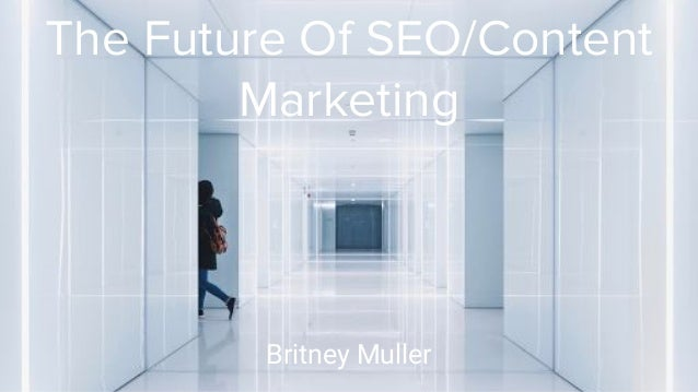 The Future Of SEO/Content Marketing Britney Muller