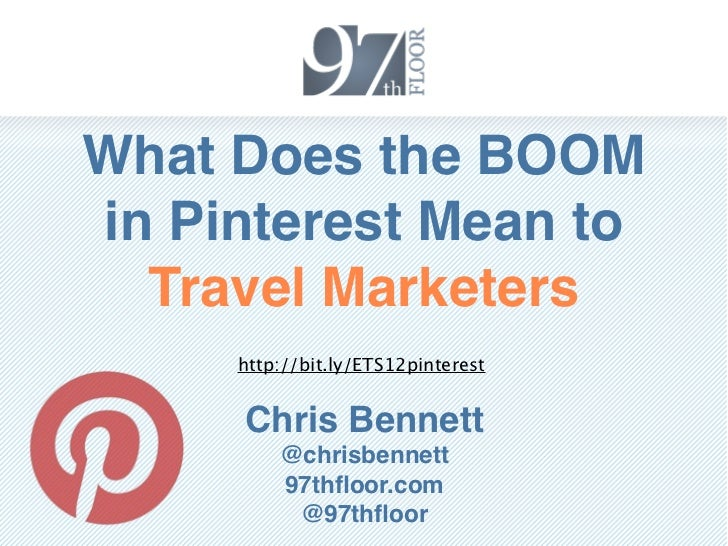 What Does the BOOMin Pinterest Mean to  Travel Marketers    http://slidesha.re/ETS12pinterest       Chris Bennett         ...
