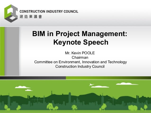 BIM in Project Management: Keynote Speech Mr. Kevin POOLE Chairman Committee on Environment, Innovation and Technology Con...