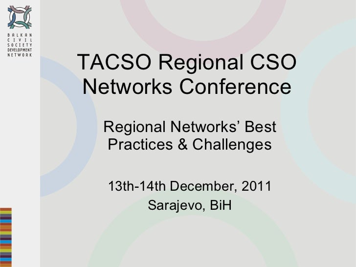 TACSO Regional CSO Networks Conference Regional Networks' Best Practices & Challenges 13th-14th December, 2011 Sarajevo, B...