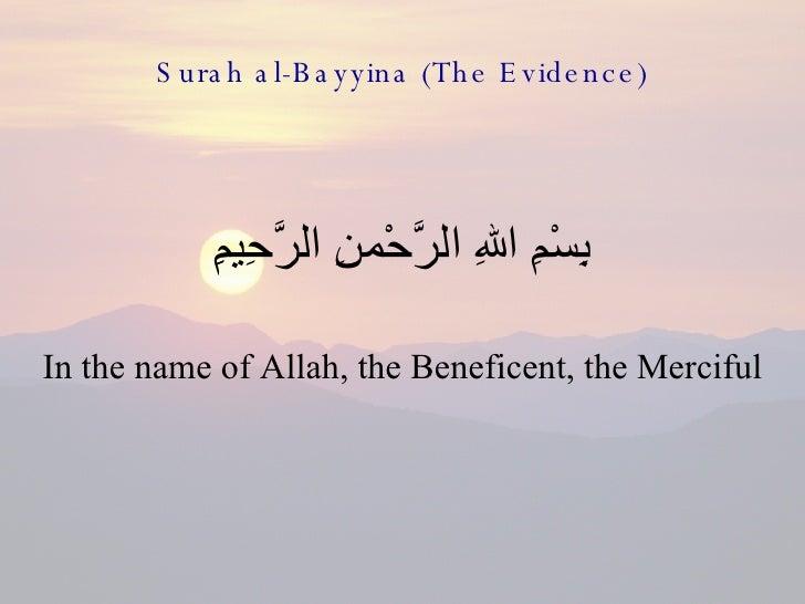 Surah al-Bayyina (The Evidence) <ul><li>بِسْمِ اللهِ الرَّحْمنِ الرَّحِيمِِ </li></ul><ul><li>In the name of Allah, the Be...
