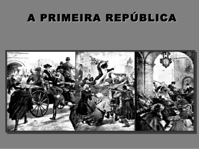 A PRIMEIRA REPÚBLICAA PRIMEIRA REPÚBLICA