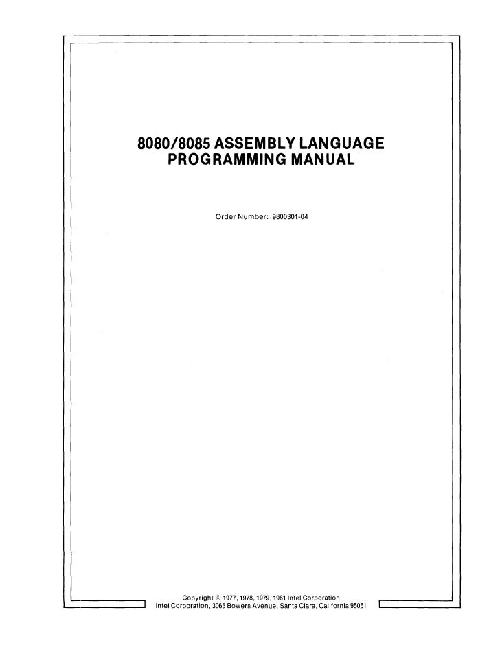 8080/8085 ASSEMBLY LANGUAGE    PROGRAMMING M.ANUAL                       Order Number: 9800301-04             Copyright © ...