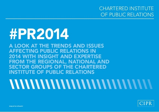 CHARTERED INSTITUTE WORKSHOPS OF PUBLIC RELATIONS  #PR2014  A LOOK AT THE TRENDS AND ISSUES AFFECTING PUBLIC RELATIONS IN ...