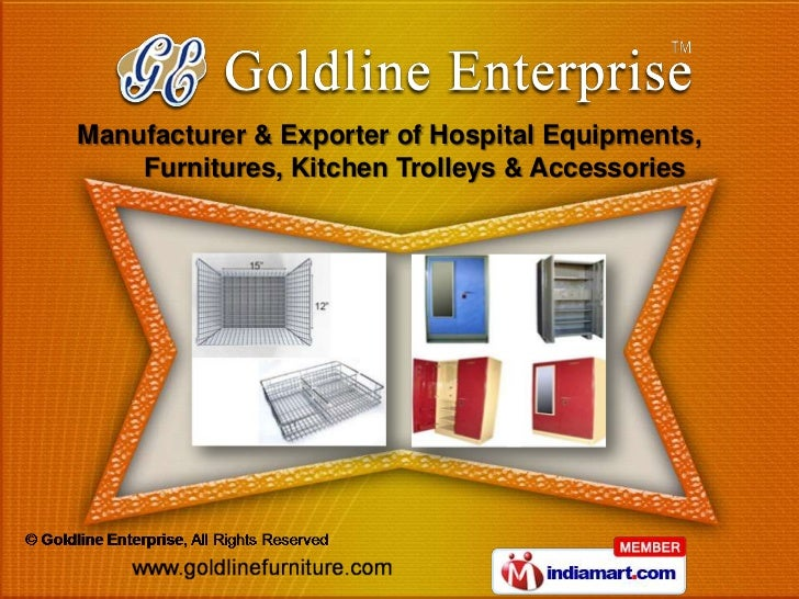 Manufacturer & Exporter of Hospital Equipments,    Furnitures, Kitchen Trolleys & Accessories