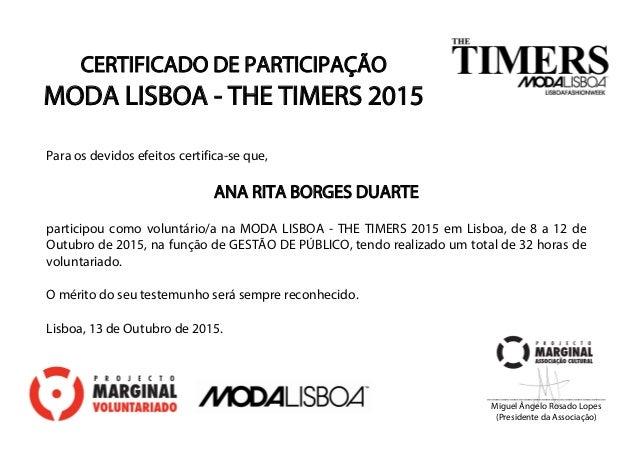 CERTIFICADO DE PARTICIPAÇÃO MODA LISBOA - THE TIMERS 2015 Para os devidos efeitos certifica-se que, ANA RITA BORGES DUARTE...