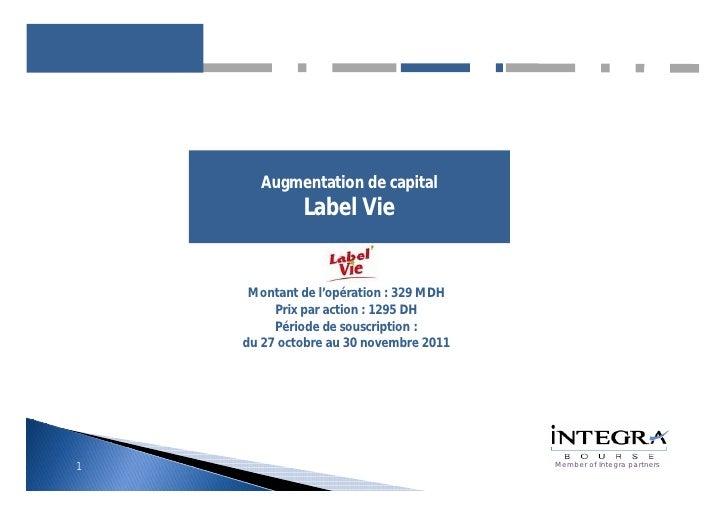 Augmentation de capital             Label Vie     Montant de l'opération : 329 MDH         Prix par action : 1295 DH      ...