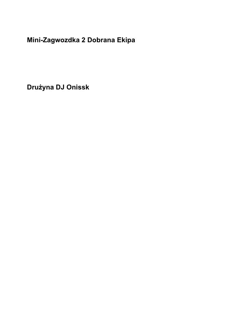 Mini-Zagwozdka 2 Dobrana Ekipa     Drużyna DJ Onissk