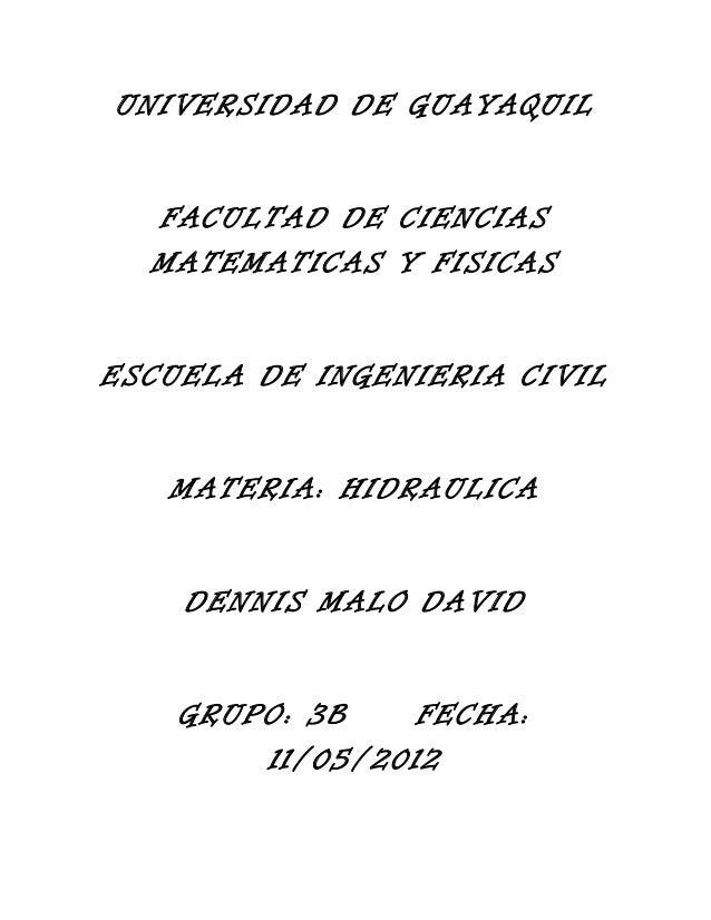 UNIVERSIDAD DE GUAYAQUIL FACULTAD DE CIENCIAS MATEMATICAS Y FISICAS ESCUELA DE INGENIERIA CIVIL MATERIA: HIDRAULICA DENNIS...