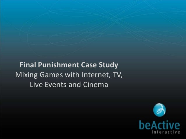 Final Punishment Case Study Mixing Games with Internet, TV, Live Events and Cinema