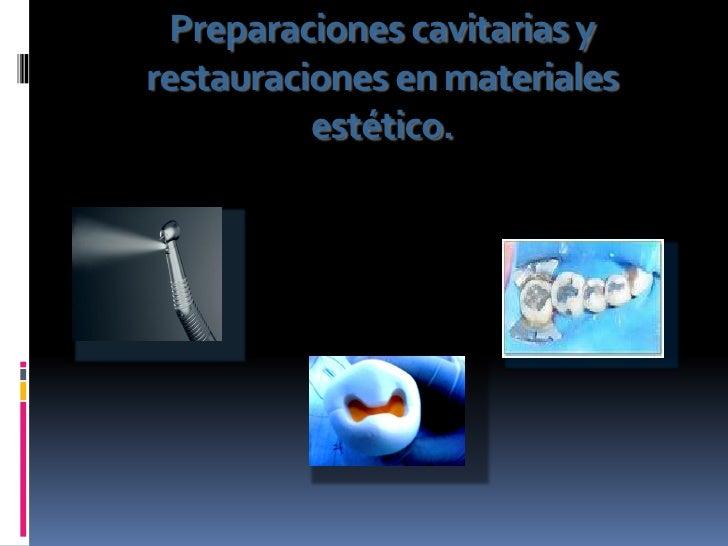 Preparaciones cavitarias y restauraciones en materiales           estético.